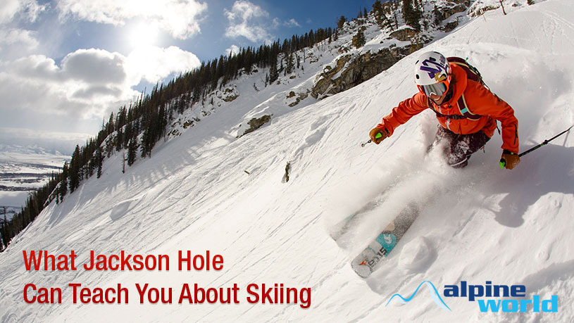 What Jackson Hole Can Teach You About Skiing