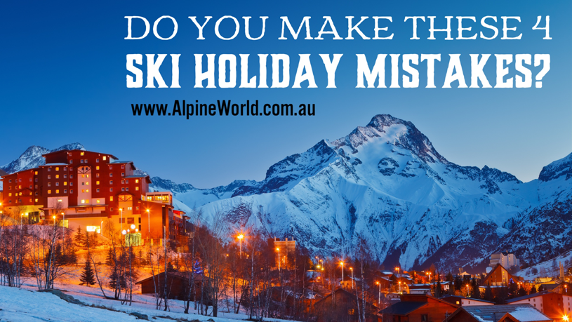 Do you make these 4 ski holiday mistakes